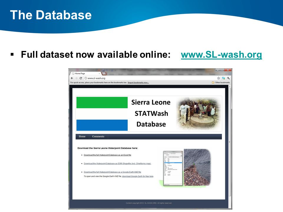  Full dataset now available online: www.SL-wash.orgwww.SL-wash.org  In-depth information for each of the 28,000+ points  Data allows better planning and fundraising The Database