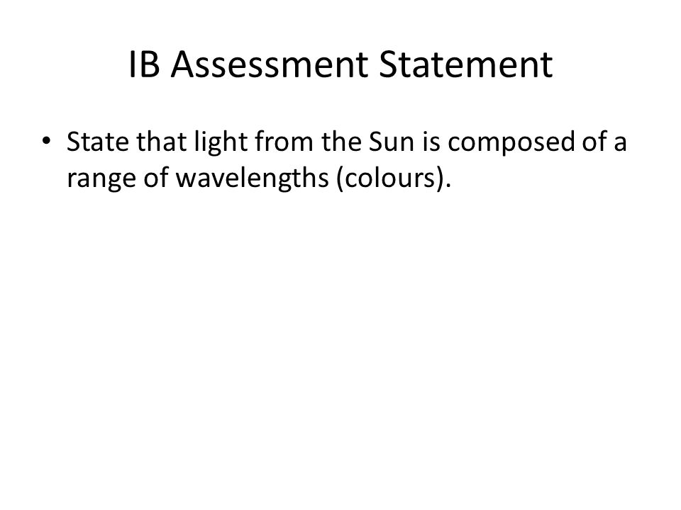 Light, Wavelengths, Color Light from the sun is composed of a range of wavelengths (colors).