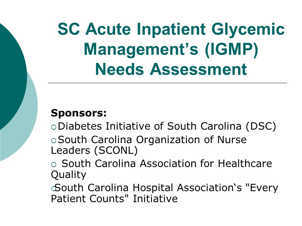 SC Acute Inpatient Glycemic Management's (IGMP) Needs Assessment Sponsors:  Diabetes Initiative of South Carolina (DSC)  South Carolina Organization