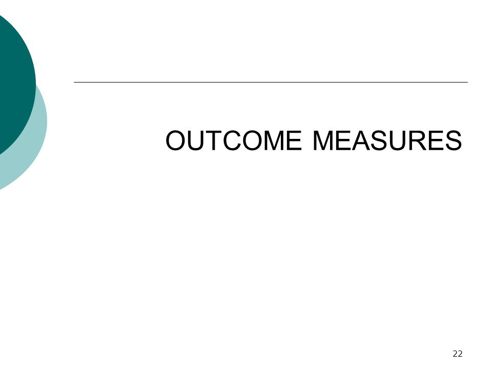 OUTCOME MEASURES 22