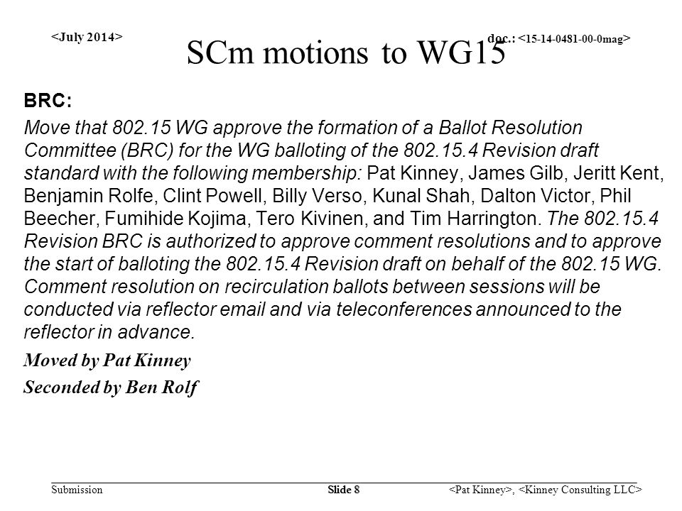 doc.: Submission, Slide 9 SCm motions to WG15 Standing Weekly Conference Call: Thursdays at 15:00 PDT, 17:00 CDT, 23:00 BST, Friday 07:00 JST Commencing on Thursday, 31 July