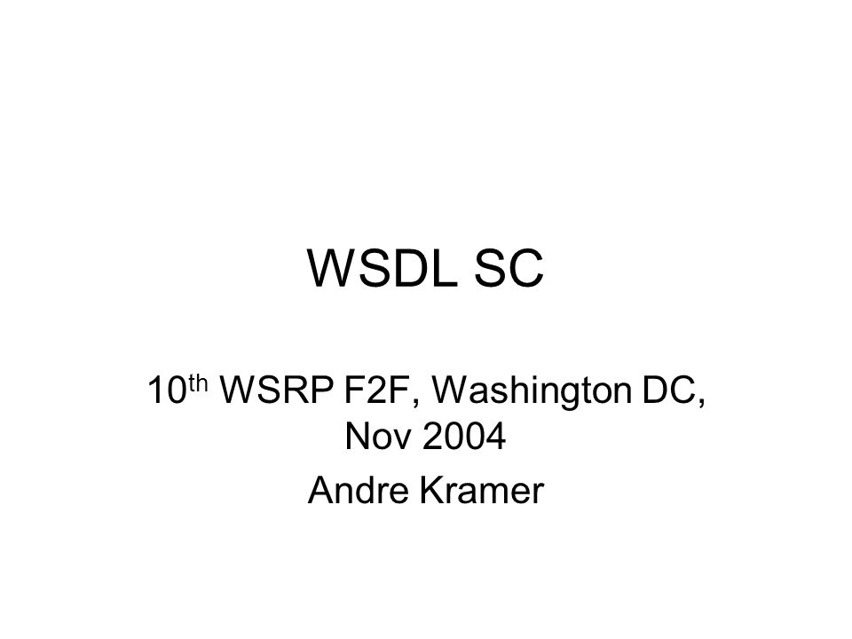 WSDL SC 10 th WSRP F2F, Washington DC, Nov 2004 Andre Kramer