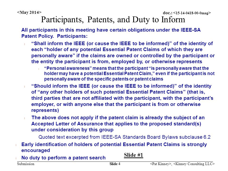 doc.: Submission, Slide 4 Participants, Patents, and Duty to Inform All participants in this meeting have certain obligations under the IEEE-SA Patent Policy.