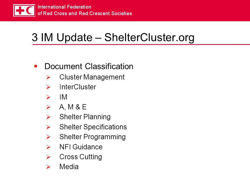 3 IM Update – ShelterCluster.org  Document Classification  Cluster Management  InterCluster  IM  A, M & E  Shelter Planning  Shelter Specifications  Shelter Programming  NFI Guidance  Cross Cutting  Media