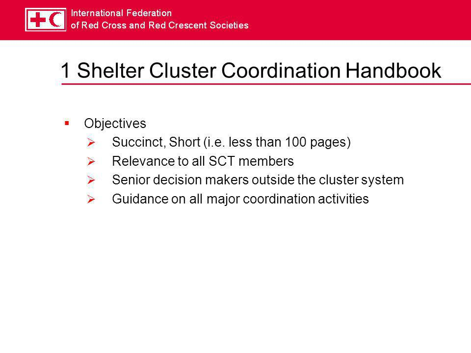 1 Shelter Cluster Coordination Handbook  Objectives  Succinct, Short (i.e.
