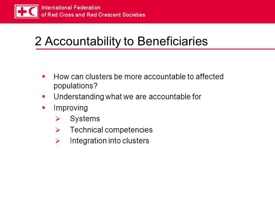 2 Accountability to Beneficiaries  How can clusters be more accountable to affected populations.