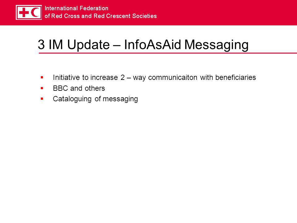 3 IM Update – Assessments  Inter-agency assessment partnership, ECHO funded  IFRC  Acted  UNOSAT  JRC  Rapid and Comprehensive assessment methodologies