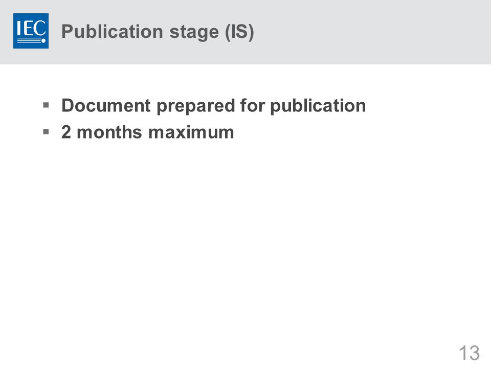 13 Publication stage (IS)  Document prepared for publication  2 months maximum