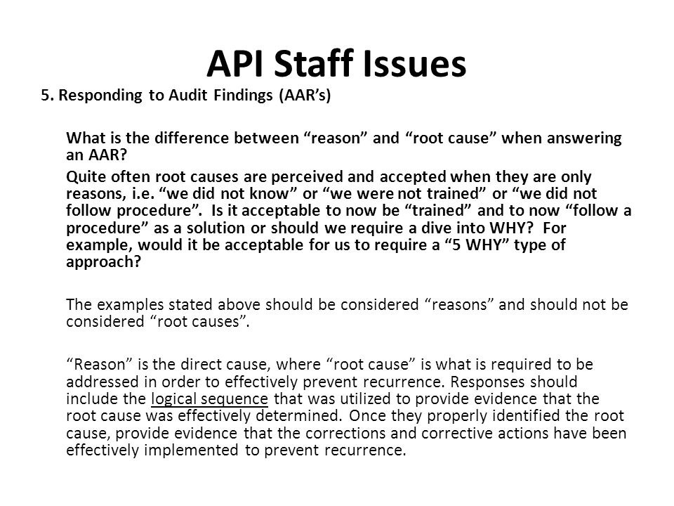 "API Staff Issues 5. Responding to Audit Findings (AAR's) What is the difference between ""reason"" and ""root cause"" when answering an AAR? Quite often r"