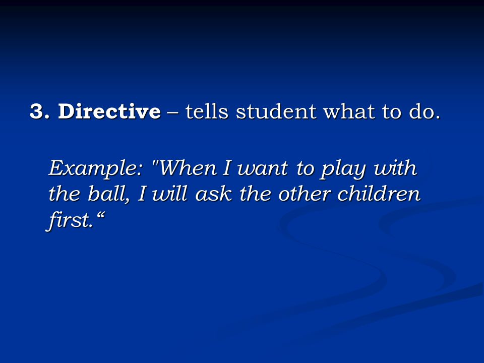 3. Directive – tells student what to do. Example: