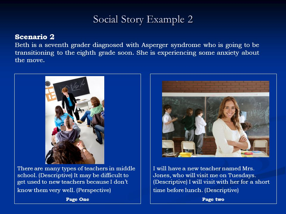 Social Story Example 2 Scenario 2 Beth is a seventh grader diagnosed with Asperger syndrome who is going to be transitioning to the eighth grade soon.