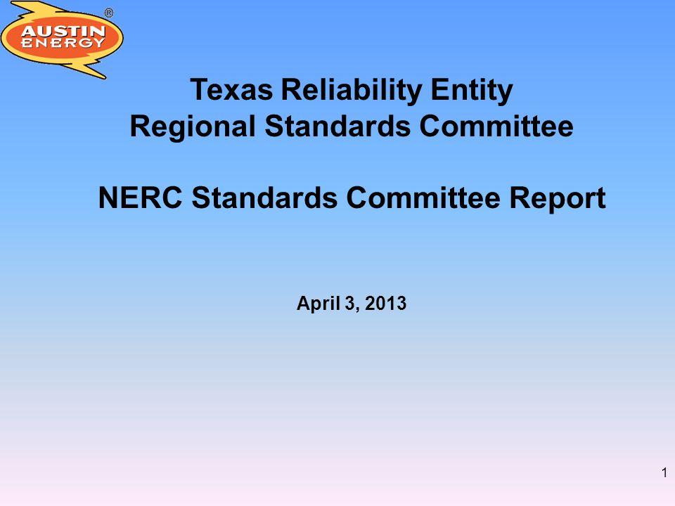 1 Texas Reliability Entity Regional Standards Committee NERC Standards Committee Report April 3, 2013