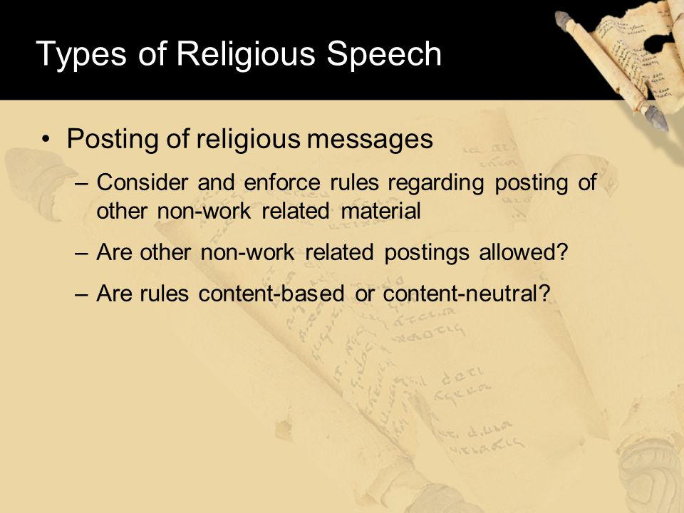 Types of Religious Speech Posting of religious messages –Consider and enforce rules regarding posting of other non-work related material –Are other non-work related postings allowed.