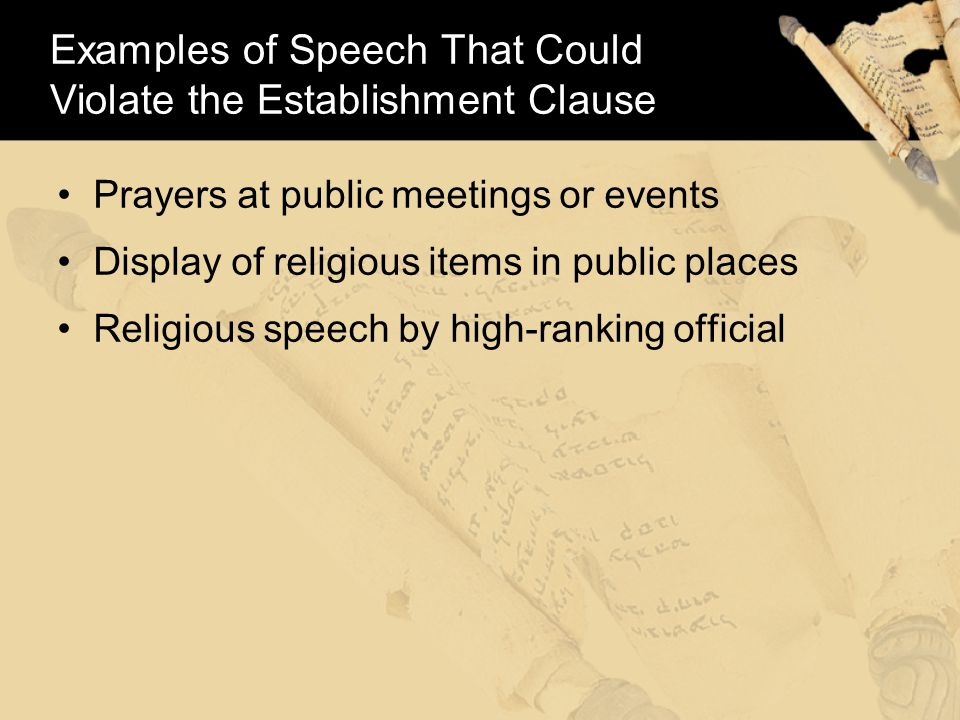 Examples of Speech That Could Violate the Establishment Clause Prayers at public meetings or events Display of religious items in public places Religious speech by high-ranking official