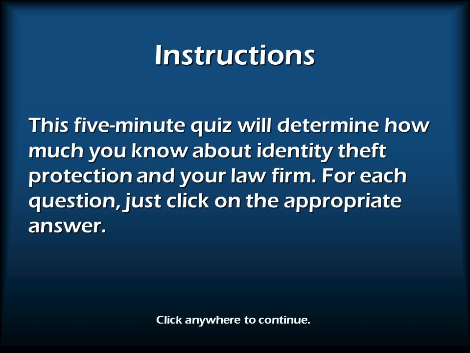 Instructions This five-minute quiz will determine how much you know about identity theft protection and your law firm.
