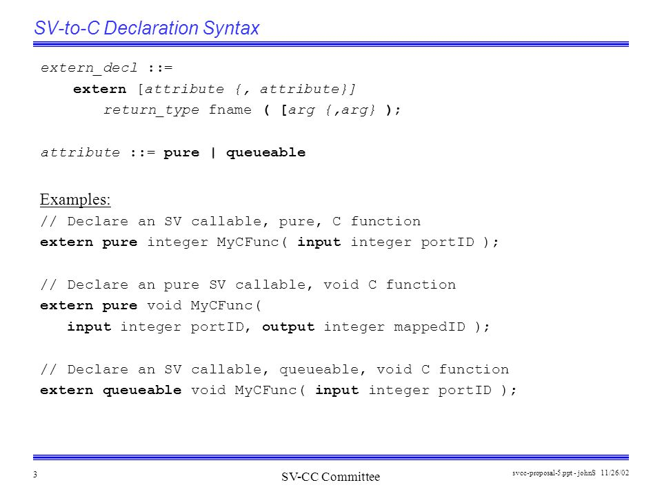 SV-CC Committee 11/26/02svcc-proposal-5.ppt - johnS 4 SV-to-C Simple Function Binding For free functions, i.e.