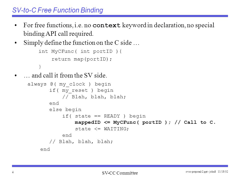 SV-CC Committee 11/18/02svcc-proposal-2.ppt - johnS 4 SV-to-C Free Function Binding For free functions, i.e. no context keyword in declaration, no spe