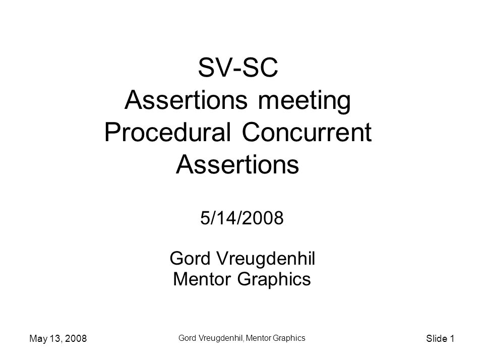 May 13, 2008 Gord Vreugdenhil, Mentor Graphics Slide 2 Overview Approach is intended to reduce problems in understanding the difference between immediate consideration of values (the normal procedural flow) and sampling.