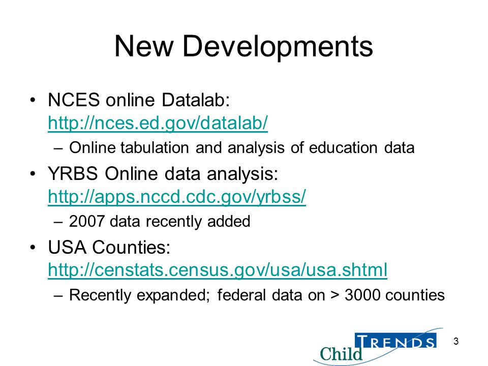 3 New Developments NCES online Datalab: http://nces.ed.gov/datalab/ http://nces.ed.gov/datalab/ –Online tabulation and analysis of education data YRBS Online data analysis: http://apps.nccd.cdc.gov/yrbss/ http://apps.nccd.cdc.gov/yrbss/ –2007 data recently added USA Counties: http://censtats.census.gov/usa/usa.shtml http://censtats.census.gov/usa/usa.shtml –Recently expanded; federal data on > 3000 counties