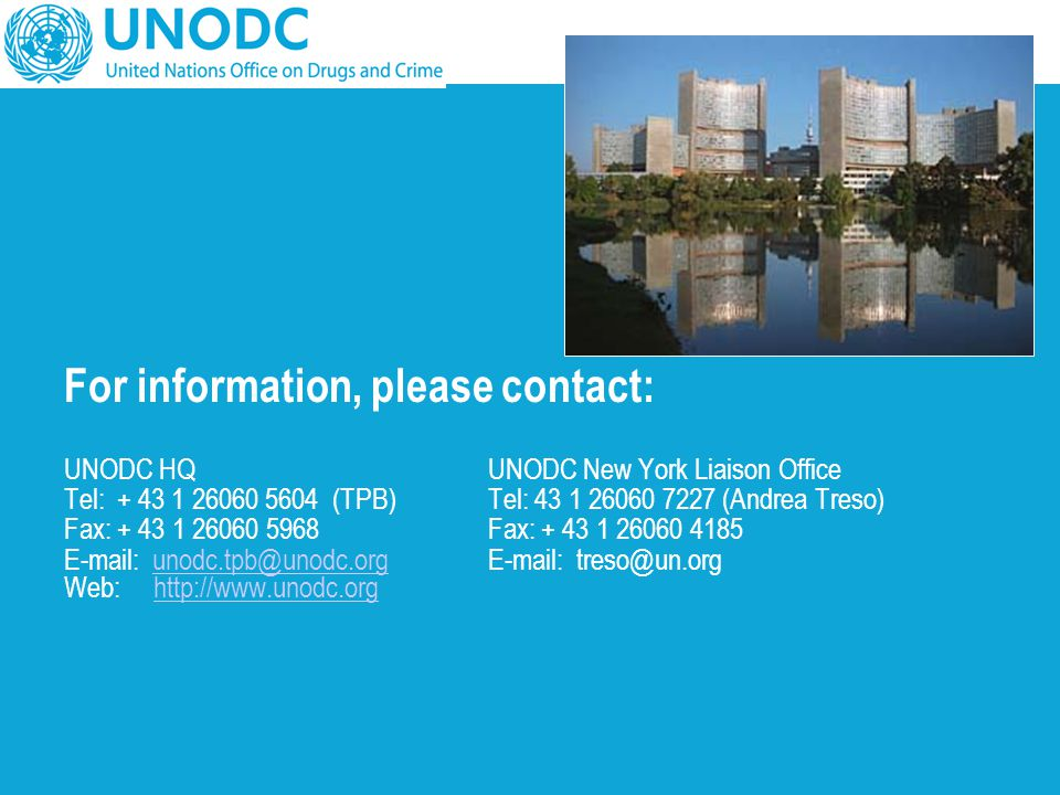 For information, please contact: UNODC HQUNODC New York Liaison Office Tel: + 43 1 26060 5604 (TPB)Tel: 43 1 26060 7227 (Andrea Treso) Fax: + 43 1 260