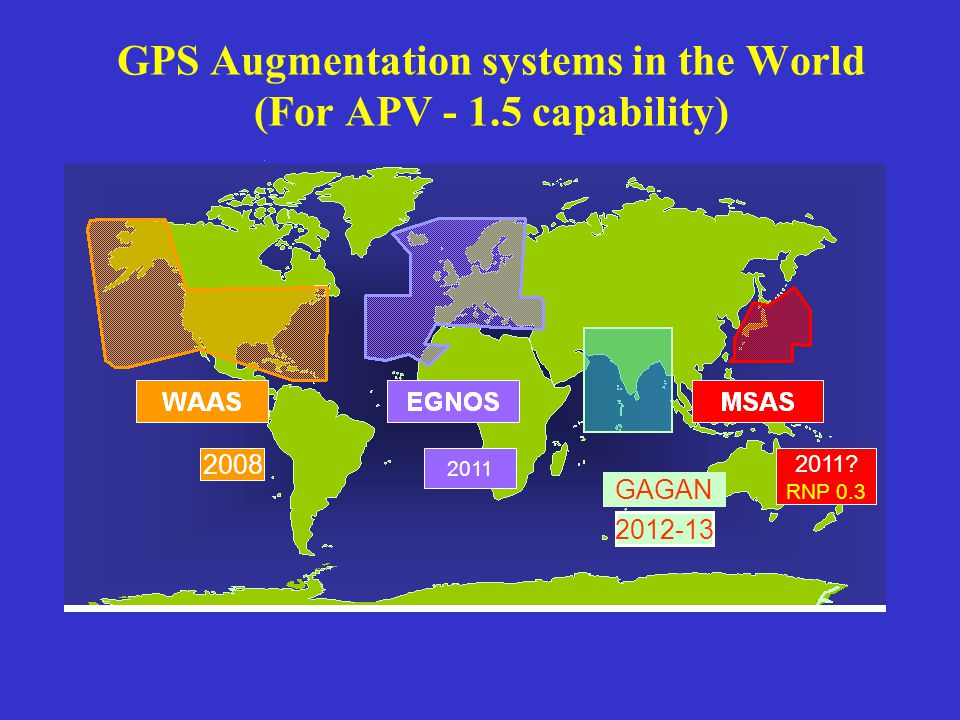 GPS Augmentation systems in the World (For APV - 1.5 capability) 2008 2011 2011.