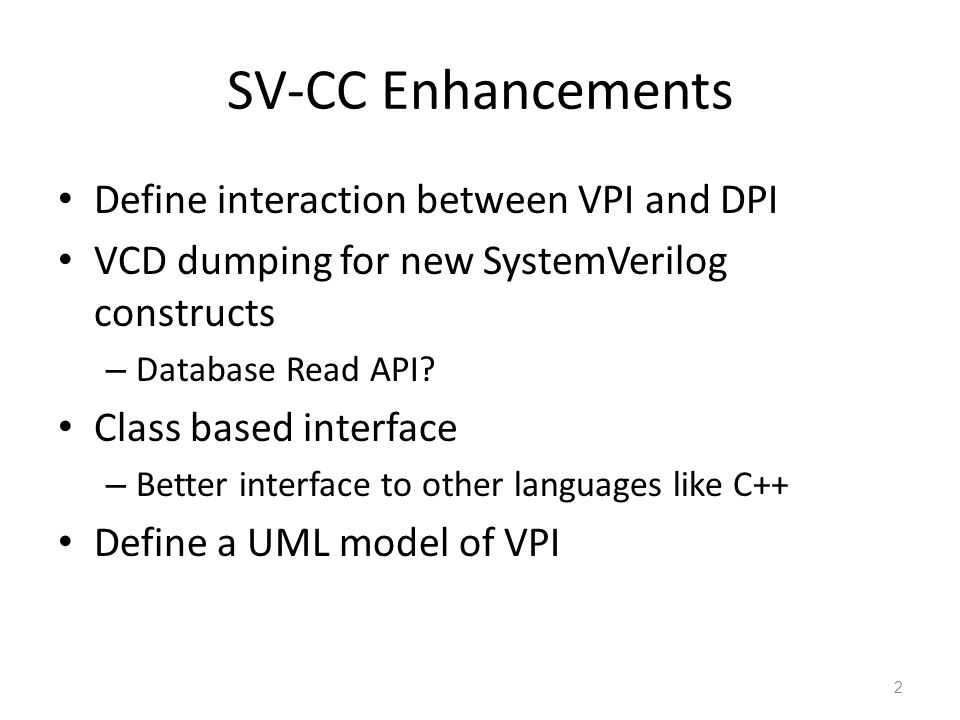SV-CC Enhancements Define interaction between VPI and DPI VCD dumping for new SystemVerilog constructs – Database Read API.