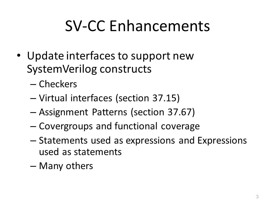 SV-CC Enhancements Update interfaces to support new SystemVerilog constructs – Checkers – Virtual interfaces (section 37.15) – Assignment Patterns (se