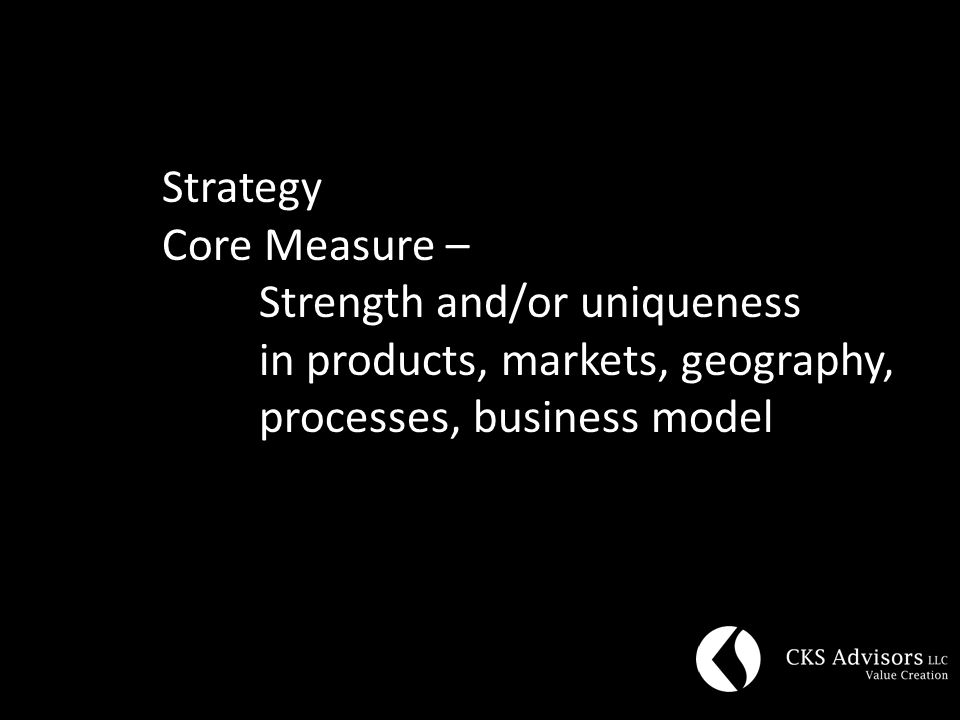 Strategy Core Measure – Strength and/or uniqueness in products, markets, geography, processes, business model