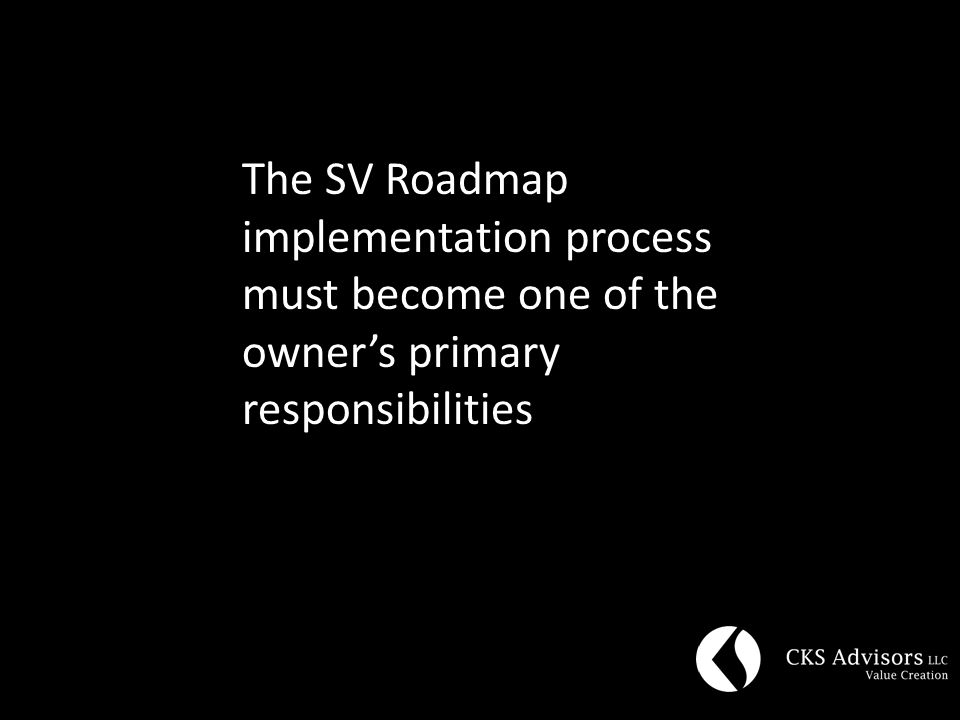 The SV Roadmap implementation process must become one of the owner's primary responsibilities