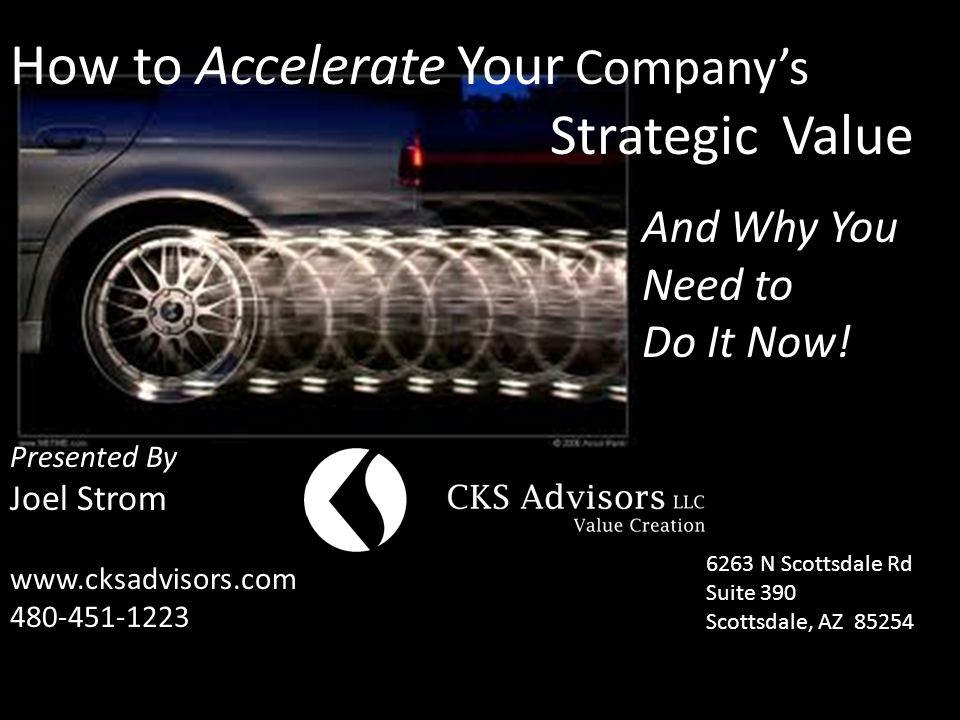 How to Accelerate Your Company's Strategic Value And Why You Need to Do It Now.