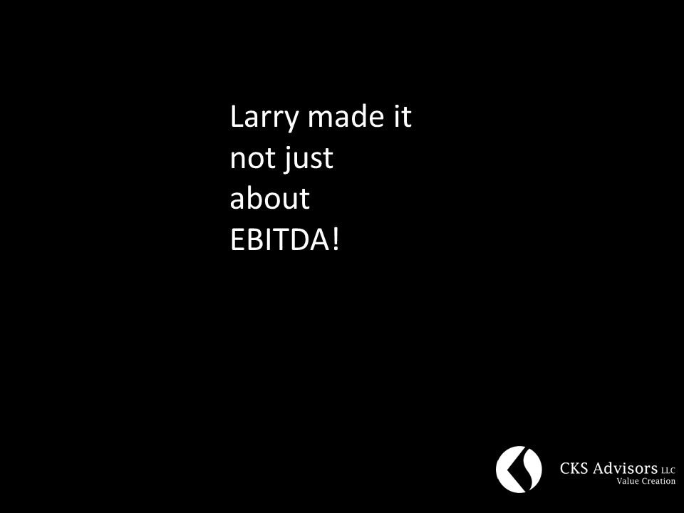 Larry made it not just about EBITDA!