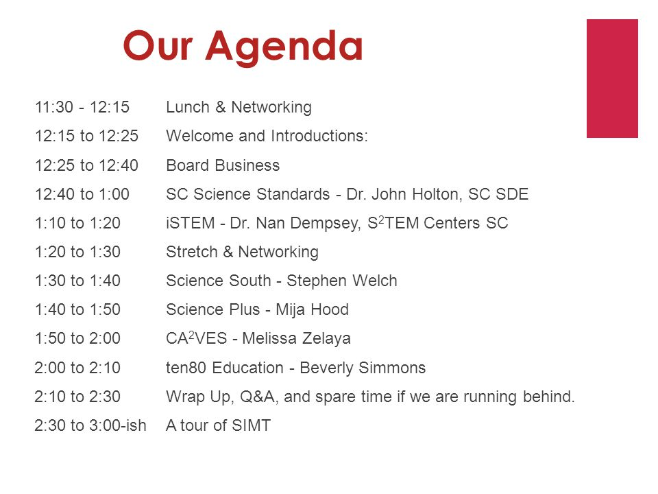 Our Agenda 11:30 - 12:15 Lunch & Networking 12:15 to 12:25 Welcome and Introductions: 12:25 to 12:40 Board Business 12:40 to 1:00SC Science Standards - Dr.