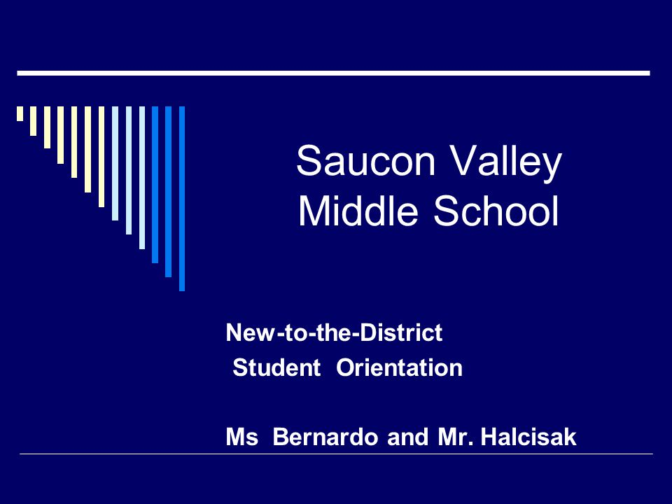 Saucon Valley Middle School New-to-the-District Student Orientation Ms Bernardo and Mr. Halcisak