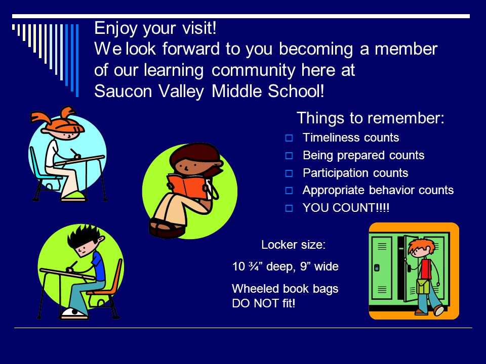 Enjoy your visit! We look forward to you becoming a member of our learning community here at Saucon Valley Middle School! Things to remember:  Timeli