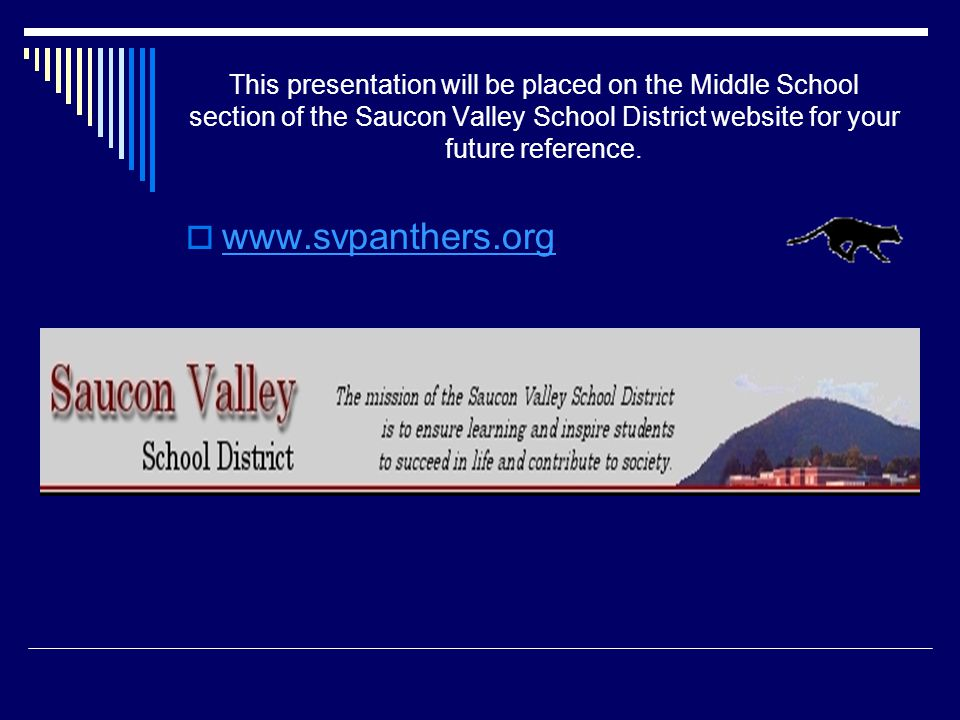 This presentation will be placed on the Middle School section of the Saucon Valley School District website for your future reference.