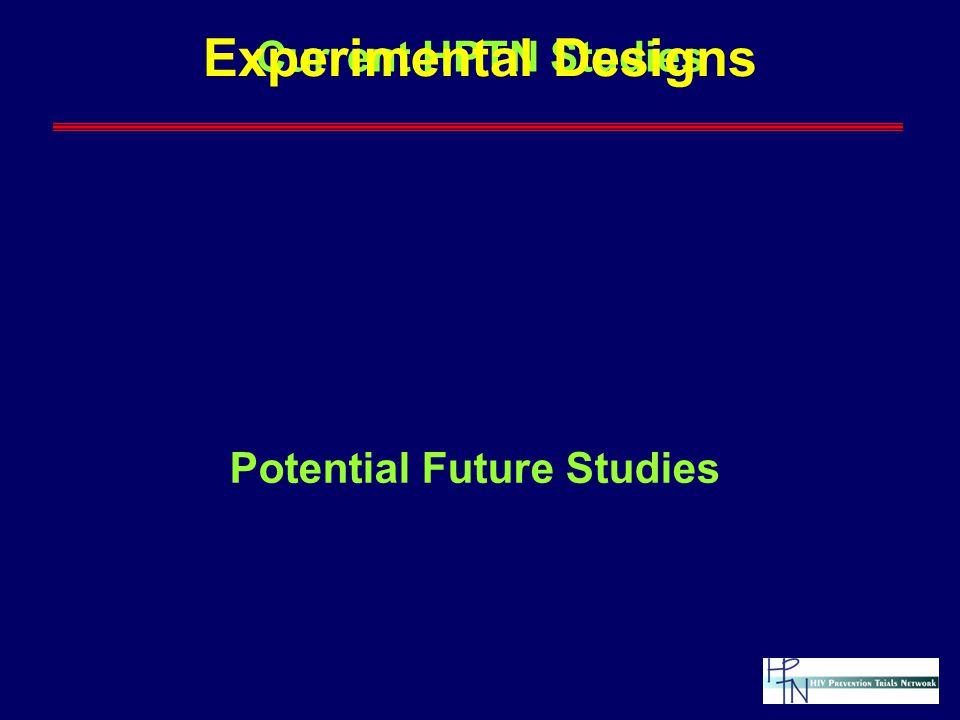 Current HPTN Studies Experimental Designs Potential Future Studies