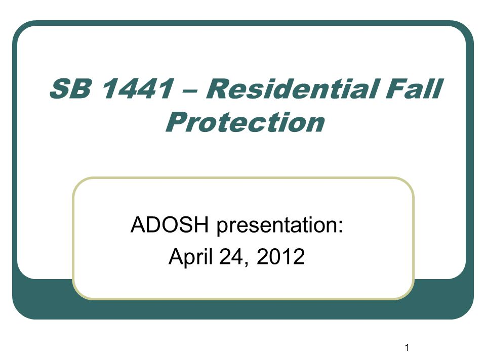 1 SB 1441 – Residential Fall Protection ADOSH presentation: April 24, 2012