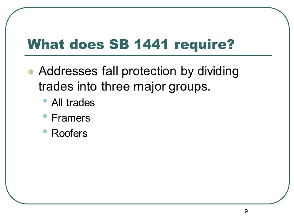 9 What does SB 1441 require. Addresses fall protection by dividing trades into three major groups.