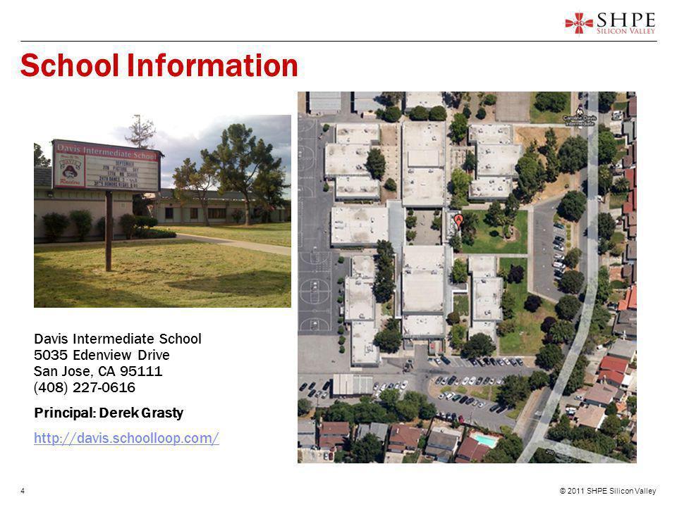 © 2011 SHPE Silicon Valley4 School Information Davis Intermediate School 5035 Edenview Drive San Jose, CA 95111 (408) 227-0616 Principal: Derek Grasty http://davis.schoolloop.com/