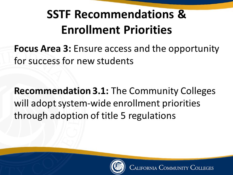 SSTF Recommendations & Enrollment Priorities Focus Area 3: Ensure access and the opportunity for success for new students Recommendation 3.1: The Comm