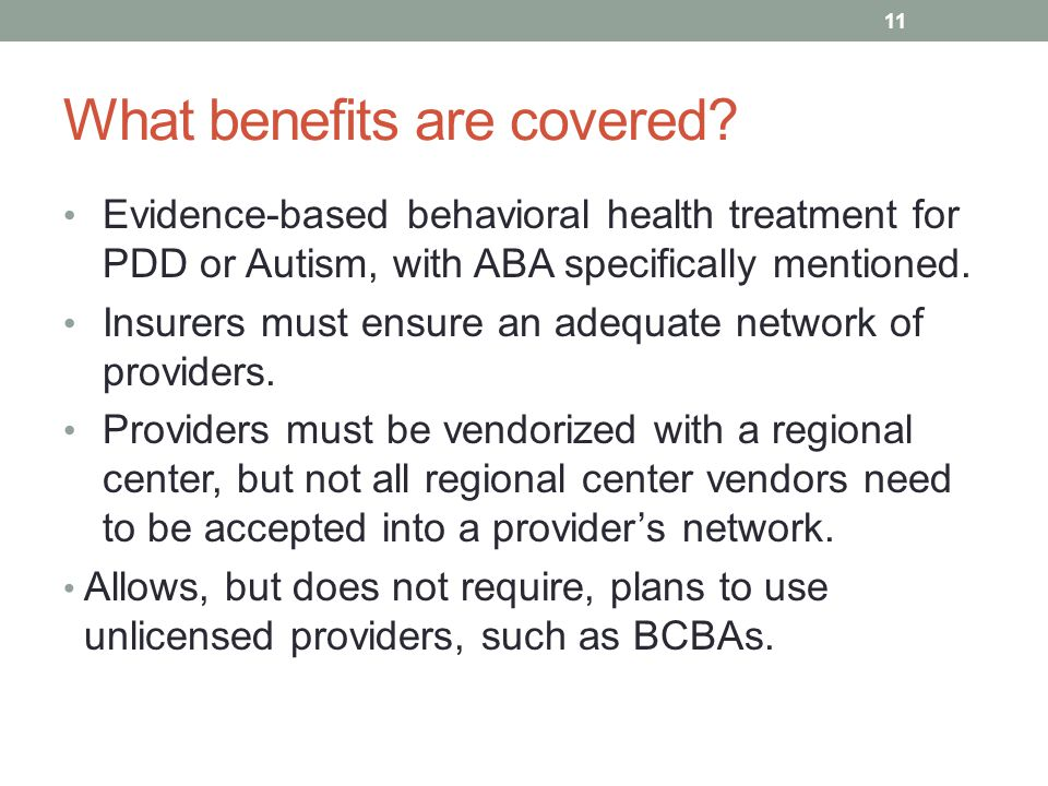 What benefits are covered? Evidence-based behavioral health treatment for PDD or Autism, with ABA specifically mentioned. Insurers must ensure an adeq