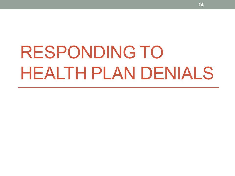 RESPONDING TO HEALTH PLAN DENIALS 14