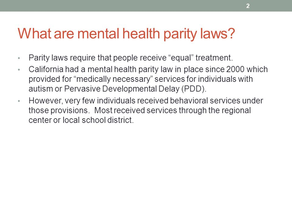 What are mental health parity laws. Parity laws require that people receive equal treatment.
