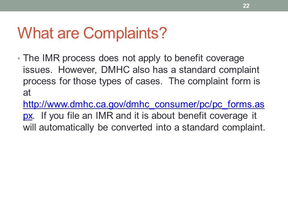 What are Complaints? The IMR process does not apply to benefit coverage issues. However, DMHC also has a standard complaint process for those types of