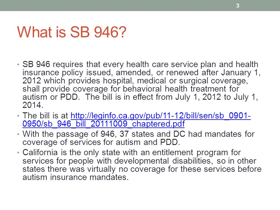 What is SB 946? SB 946 requires that every health care service plan and health insurance policy issued, amended, or renewed after January 1, 2012 whic