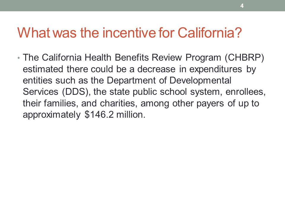 What was the incentive for California? The California Health Benefits Review Program (CHBRP) estimated there could be a decrease in expenditures by en