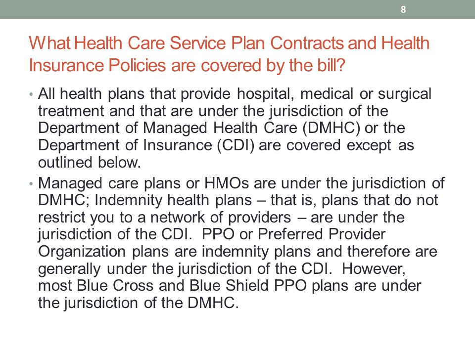 What Health Care Service Plan Contracts and Health Insurance Policies are covered by the bill? All health plans that provide hospital, medical or surg