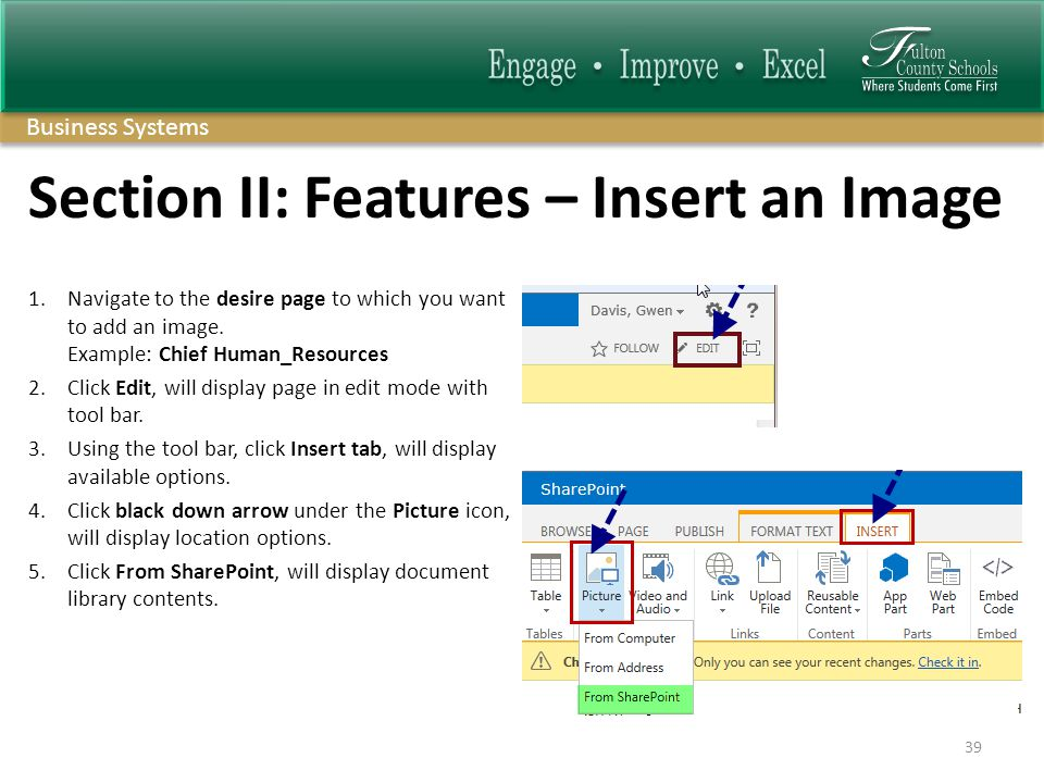 Business Systems Section II: Features – Insert an Image 39 1.Navigate to the desire page to which you want to add an image.