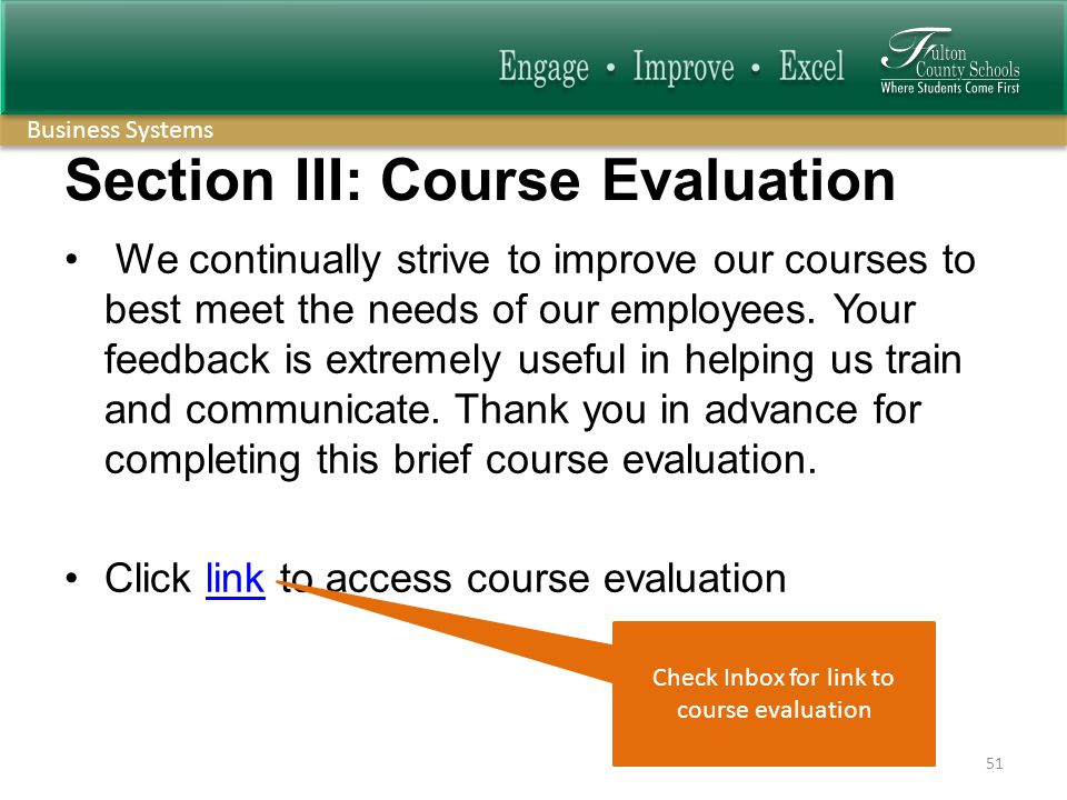 Business Systems Section III: Course Evaluation We continually strive to improve our courses to best meet the needs of our employees.