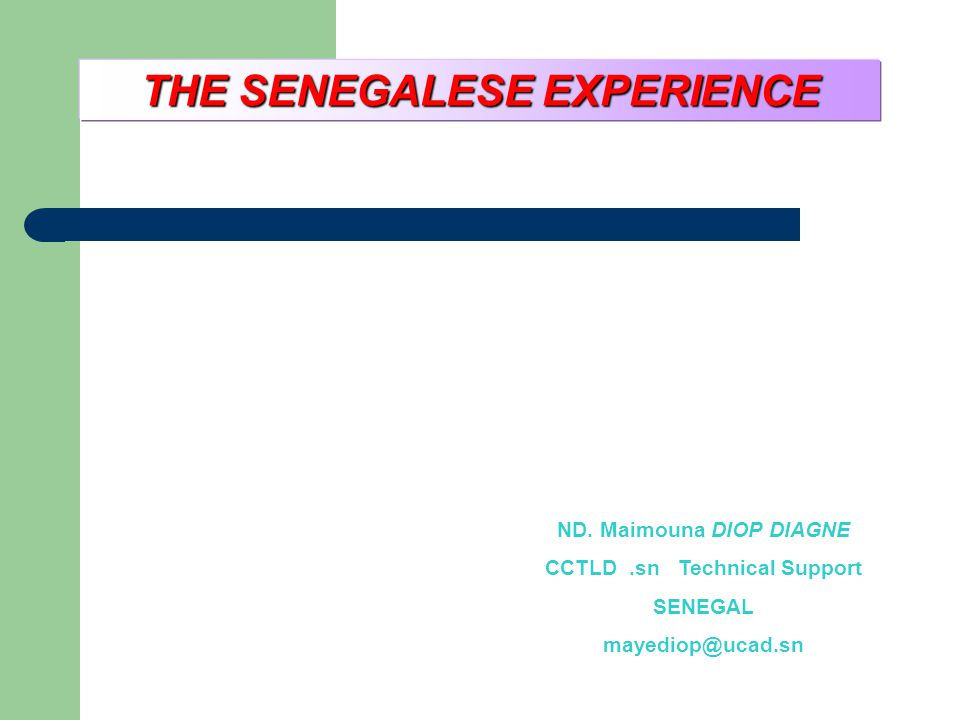 THE SENEGALESE EXPERIENCE ND. Maimouna DIOP DIAGNE CCTLD.sn Technical Support SENEGAL mayediop@ucad.sn